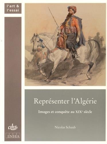Reprsenter l'Algrie : Images et conqute au XIXe sicle
