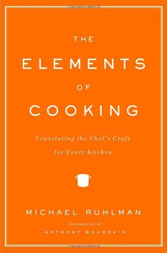 The Elements of Cooking: Translating the Chef's Craft for Every Kitchen by Michael Ruhlman (2007-11-06)