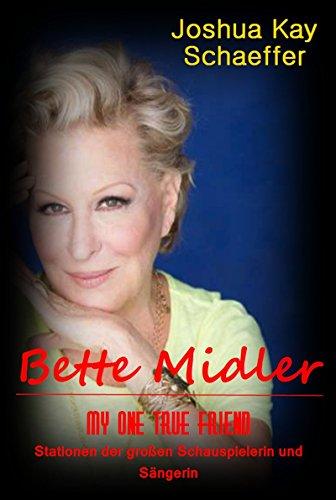Bette Midler - My One True Friend: Stationen der großen Schauspielerin und Sängerin