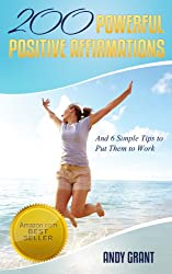 200 Powerful Positive Affirmations and 6 Simple Tips to Put Them to Work (For YOU!) (English Edition)