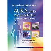 Aura und Bach-Blüten: Das Handbuch der Aura-Deutung