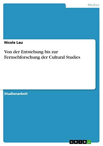 Von der Entstehung bis zur Fernsehforschung der Cultural Studies