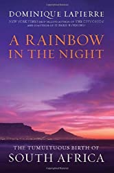 A Rainbow in the Night: The Tumultuous Birth of South Africa by Dominique Lapierre (2009-11-03)