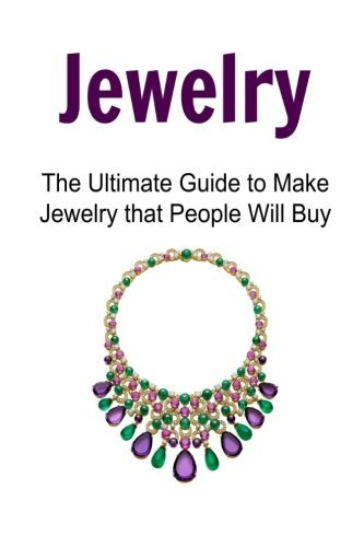 jewelry-the-ultimate-guide-to-make-jewelry-that-people-will-buy-jewelry-jewelry-book-jewelry-guide-j