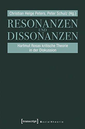 Resonanzen und Dissonanzen: Hartmut Rosas kritische Theorie in der Diskussion (Sozialtheorie)