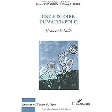 L'eau et la balle: Une histoire du water-polo