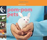POM-POM Pets [With 7 Chenille Stems/9 Felt Squares/5 Yarn Bundles Etc and 40 Beads] (American Girl Library)