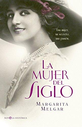 La mujer del Siglo (Novela histórica) por Margarita Melgar