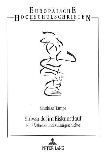 Stilwandel Im Eiskunstlauf: Eine Aesthetik- Und Kulturgeschichte (Europaeische Hochschulschriften / European University Studie) por Matthias Hampe