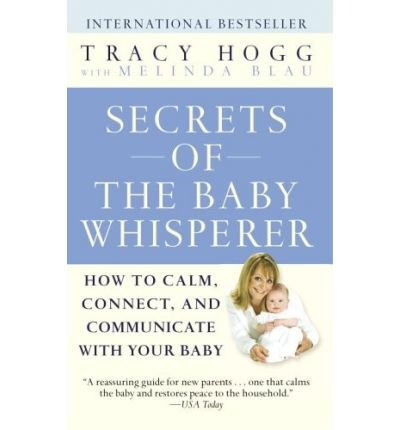SECRETS OF THE BABY WHISPERER: HOW TO CALM, CONNECT, AND COMMUNICATE WITH YOUR BABY By Hogg, Tracy (Author) Mass Market Paperbound on 26-Jul-2005