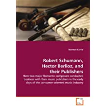 Robert Schumann, Hector Berlioz, and their Publishers