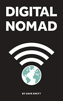 Digital Nomad: Work online, Travel the world, live a location independent lifestyle (English Edition) par [Brett, Dave]