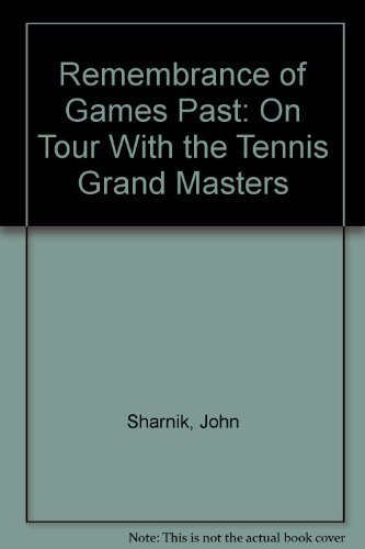 Remembrance of Games Past: On Tour With the Tennis Grand Masters 1st edition by Sharnik, John (1986) Hardcover