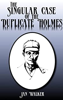 The Singular Case of the Duplicate Holmes by [Walker, Jan]