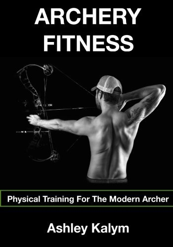 Archery Fitness: Physical Training for The Modern Archer by Mr Ashley Kalym (2015-12-28)
