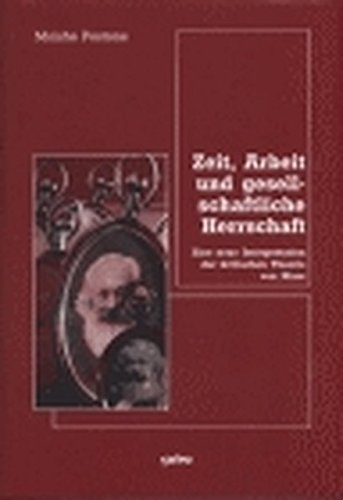 Zeit, Arbeit und gesellschaftliche Herrschaft: Eine neue Interpretation der kritischen Theorie von Marx