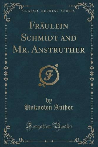Fräulein Schmidt and Mr. Anstruther (Classic Reprint)