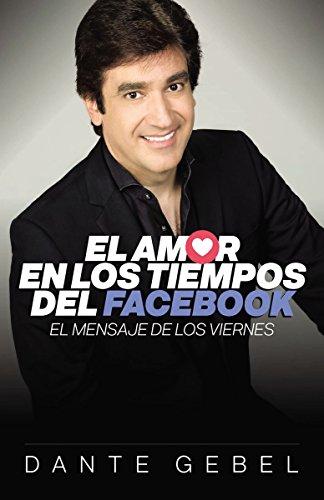 El amor en los tiempos del Facebook: El mensaje de los viernes por Dante Gebel