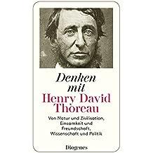 Denken mit Henry David Thoreau: Von Natur und Zivilisation, Einsamkeit und Freundschaft, Wissenschaft und Politik (detebe)