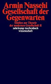 Gesellschaft der Gegenwarten: Studien zur Theorie der modernen Gesellschaft II (suhrkamp taschenbuch wissenschaft) von [Nassehi, Armin]