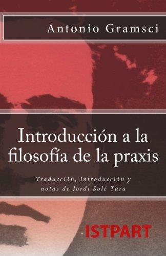 Introducción a la filosofía de la praxis: Traducción, introducción y notas de Jordi Solé Tura por Antonio Gramsci