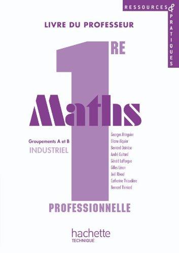 Ressources et pratiques Maths 1re Bac Pro Industriel (A et B) - Livre professeur+CD - Ed.2010
