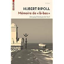 """Mémoire de """"là-bas"""" : Une psychanalyse de l'exil"""