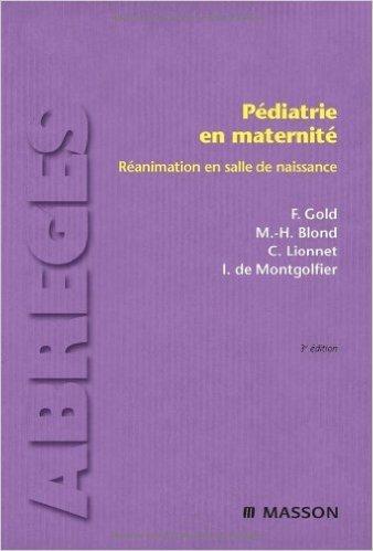Pédiatrie en maternité : Réanimation en salle de naissance de Francis Gold,Marie-Hélène Blond,Corinne Lionnet ( 3 décembre 2008 )
