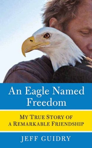 An Eagle Named Freedom: My True Story of a Remarkable Friendship (English Edition)