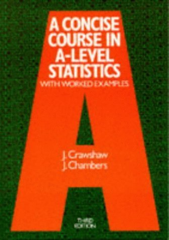 A Concise Course in Advanced Level Statistics: With Worked Examples by J. Crawshaw (1994-05-01)