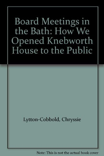 Board Meetings in the Bath: How We Opened Knebworth House to the Public by Chryssie Lytton-Cobbold (1986-11-06)