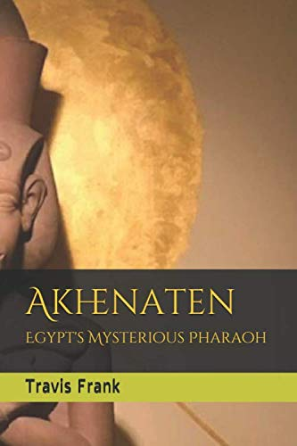 Akhenaten: Egypt's Mysterious Pharaoh