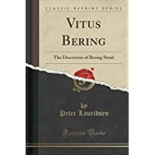 Vitus Bering: The Discoverer of Bering Strait (Classic Reprint) by Peter Lauridsen (2016-07-31)