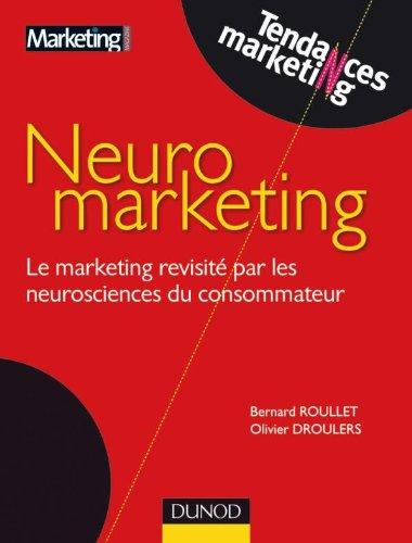 Neuromarketing - Le marketing revisité par les neurosciences du consommateur par Bernard Roullet