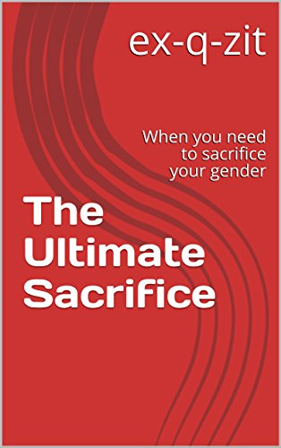 The ultimate sacrifice when you need to sacrifice your gender the ultimate sacrifice when you need to sacrifice your gender by ex q fandeluxe Document