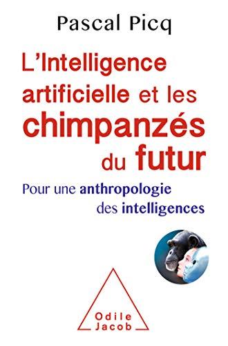 L' Intelligence artificielle et les chimpanzés du futur: Pour une anthropologie des intelligences (OJ.SC.HUMAINES) par Pascal Picq