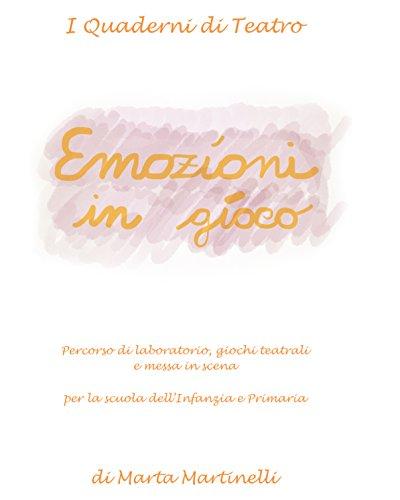 Emozioni in gioco: Percorso di laboratorio, giochi teatrali e messa in scena. (I quaderni di Teatro Vol. 2)