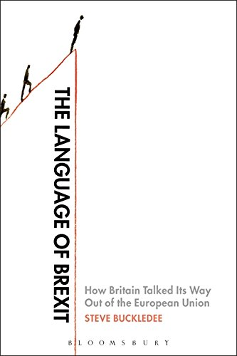 The Language of Brexit: How Britain Talked Its Way Out of the European Union por Steve (Researcher/lecturer in English language and linguistics at the University of Cagliari, Italy, University of Cagliari, Italy) Buckledee