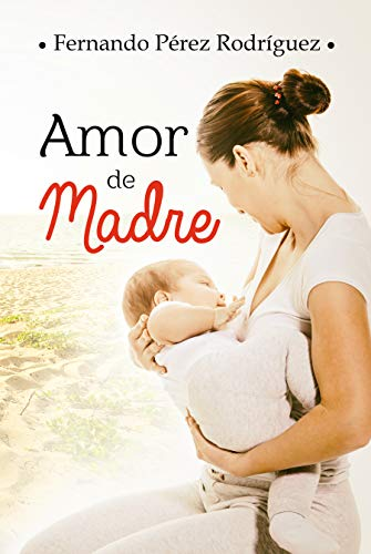 Amor de madre eBook: Fernando Pérez Rodríguez: Amazon.es: Tienda ...