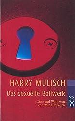 Das sexuelle Bollwerk: Sinn und Wahnsinn von Wilhelm Reich