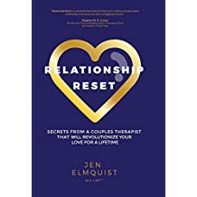 Relationship Reset: Secrets from a Couples Therapist That Will Revolutionize Your Love for a Lifetime