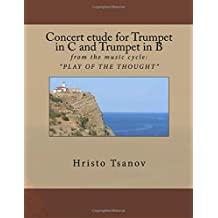 Concert Etude for Trumpet in C and Trumpet in B: From the Music Cycle Play of the Thought