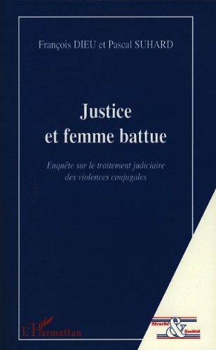 Justice et femme battue: Enqute sur le traitement judiciaire des violences conjugales