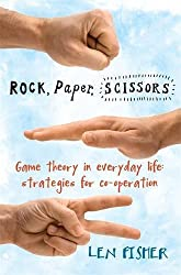 Rock, Paper, Scissors: Game Theory in Everyday Life: Strategies for Co-operation by Len Fisher (2010-05-03)