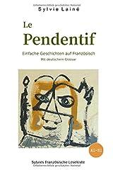 Le Pendentif, Einfache Geschichten auf Französisch: mit deutschem Glossar (Sylvies Französische Lesekiste) Paperback