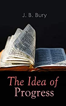 The Idea Of Progress: An Inquiry Into Its Origin And Growth por J. B. Bury Gratis
