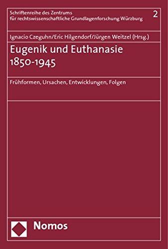 Eugenik und Euthanasie 1850-1945: Frühformen, Ursachen, Entwicklungen, Folgen (Schriftenreihe Des Zentrums Fur Rechtswissenschaftliche Grundlagenforschung Wurzburg, Band 2)