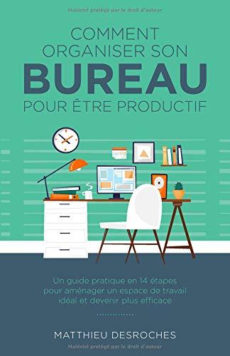 Télécharger Comment organiser son bureau pour être productif: Un guide pratique en 14 étapes pour aménager un Livre PDF Gratuit