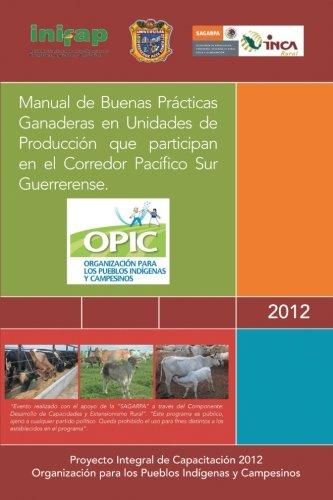 Manual de Buenas Prácticas Ganaderas en Unidades de Producción que participan en el Corredor Pacífico Sur Guerrerense. por OPIC A.C.