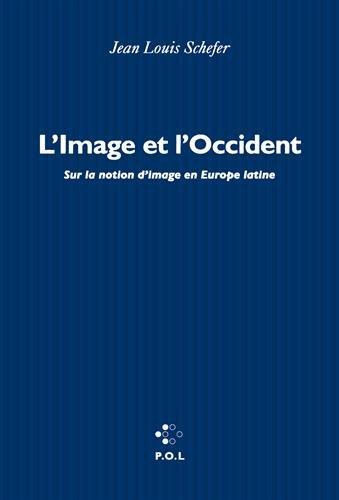 L'Image et l'Occident: Sur la notion d'image en Europe latine